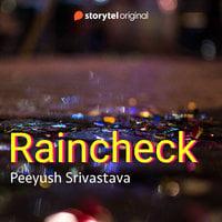 Raincheck - Peeyush Shrivastava