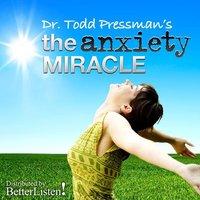 The Anxiety Miracle - Todd Pressman