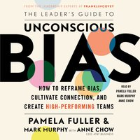 The Leader's Guide to Unconscious Bias: How To Reframe Bias, Cultivate Connection, and Create High-Performing Teams - Mark Murphy, Pamela Fuller, Anne Chow