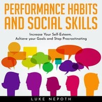 Performance Habits and Social Skills: Increase Your Self-Esteem, Achieve your Goals and Stop Procrastinating - Luke Nepoth