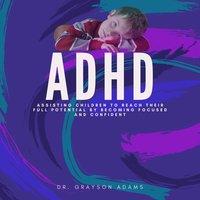 ADHD - Dr. Grayson Adams