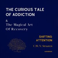 Shifting Attention: The Curious Tale Of Addiction - C.W. V. Straaten