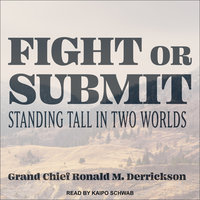 Fight or Submit: Standing Tall in Two Worlds - Ronald M. Derrickson
