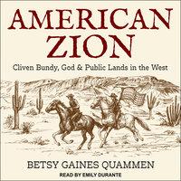 American Zion: Cliven Bundy, God & Public Lands in the West - Betsy Gaines Quammen
