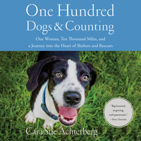 One Hundred Dogs and Counting - Cara Sue Achterberg