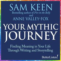 Your Mythic Journey: Finding Meaning in Your Life Through Writing and Storytelling - Sam Keen, Anne Valley-Fox
