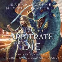 Arbitrate or Die - Michael Anderle, Sarah Noffke
