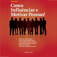 Como influenciar e motivar pessoas - Leandro Martins