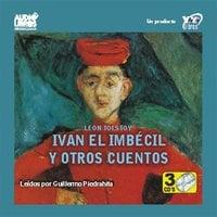 Ivan El Imbecil Y Otros Cuentos - Leo Tolstoy