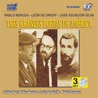 Tres Grandes Poetas De America - Pablo Neruda, José Asunción Silva, Leon De Greiff