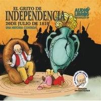 El Grito De Independencia: 20 De Julio De 1810 - Various