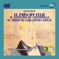 El Principe Feliz/El Fantasma De Canterville/El Crimen De Lord Arturo Saville - Oscar Wilde