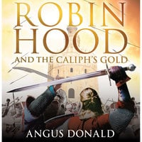 Robin Hood and the Caliph's Gold - Angus Donald