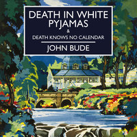 Death in White Pyjamas & Death Knows No Calendar - John Bude