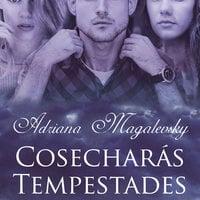 Cosecharás tempestades - Adriana Magalevsky