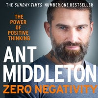 Zero Negativity: The Power of Positive Thinking - Ant Middleton