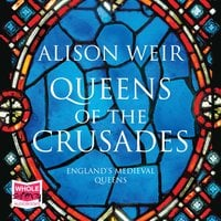 Queens of the Crusades: Eleanor of Aquitaine and her Successors - Alison Weir