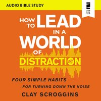 How to Lead in a World of Distraction: Audio Bible Studies - Clay Scroggins