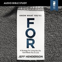 Know What You're FOR: Audio Bible Studies - Jeff Henderson