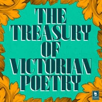 The Treasury of Victorian Poetry - Robert Browning, Gerard Manley Hopkins, Christina Rossetti, Algernon Charles Swinburne, Dante Gabriel Rossetti, Lord Alfred Tennyson