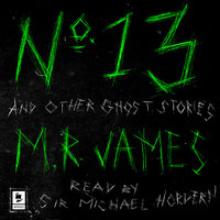 No. 13 and Other Ghost Stories - M.R. James