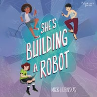 She's Building a Robot - Mick Liubinskas