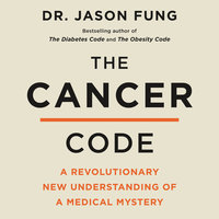 The Cancer Code: A Revolutionary New Understanding of a Medical Mystery - Jason Fung