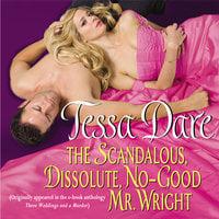 The Scandalous, Dissolute, No-Good Mr. Wright - Tessa Dare
