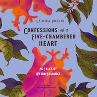 Confessions of a Five-Chambered Heart - Caitlin R. Kiernan