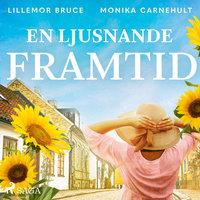 En ljusnande framtid - Lillemor Bruce, Monika Carnehult