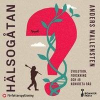 Hälsogåtan : Evolution, forskning och 48 konkreta råd - Anders Wallensten