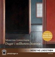 Dager i stillhetens historie - Merethe Lindstrøm