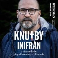 Knutby inifrån - så förvandlades pingstförsamlingen till en sekt - Annika Sohlander, Peter Gembäck