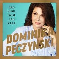 Jag gör som jag vill - Dominika Peczynski