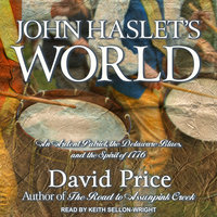 John Haslet's World: An Ardent Patriot, the Delaware Blues, and the Spirit of 1776 - David Price