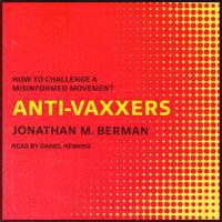 Anti-vaxxers: How to Challenge a Misinformed Movement - Jonathan M. Berman