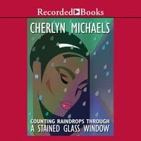 Counting Raindrops Through a Stained Glass Window - Cherlyn Michaels