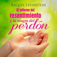El Infierno del resentimiento y la magia del perdon - Raquel Levinstein