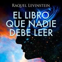 El Libro que nadie debe leer - Raquel Levinstein