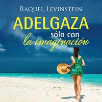 Adelgaza solo con la imaginacion - Raquel Levinstein