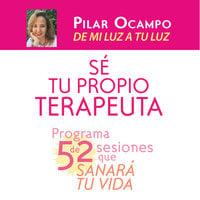 Sé tu propio terapeuta. Programa de 52 sesiones que sanará tu vida - Pilar Ocampo Pizano