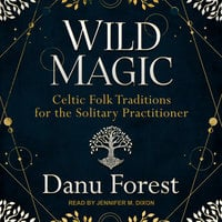 Wild Magic: Celtic Folk Traditions for the Solitary Practitioner - Danu Forest