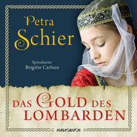 Das Gold des Lombarden - Die Lombarden-Reihe, Band 1 - Petra Schier