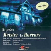 Die großen Meister des Horrors, 6 Hörspiele - Edgar Allan Poe, Mary Shelley, Bram Stoker, E.T.A Hoffmann