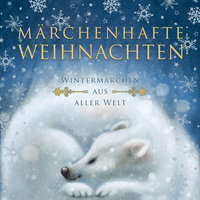 Märchenhafte Weihnachten - Selma Lagerlöf, Hans Christian Andersen, Brüder Grimm