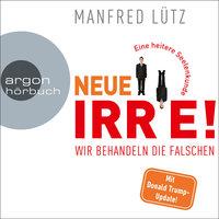 Neue Irre - Wir behandeln die Falschen - Manfred Lütz