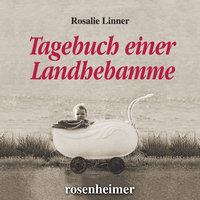 Tagebuch einer Landhebamme - Rosalie Linner