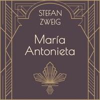 María Antonieta - Stefan Zweig
