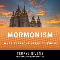 Mormonism: What Everyone Needs to Know - Terryl Givens