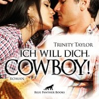 Ich will dich, Cowboy! Erotik Audio Story / Erotisches Hörbuch - Trinity Taylor